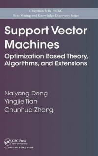 Support Vector Machines: Optimization Based Theory, Algorithms, and Extensions (Chapman & Hall/CRC Data Mining and Knowledge Discovery Series)