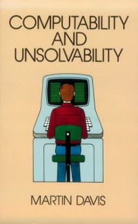 Computability and Unsolvability (Mcgraw-Hill Series in Information Processing and Computers.)