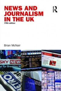 News and Journalism in the UK: A Textbook (Communication and Society)