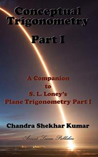 Conceptual Trigonometry Part I: A Companion to S. L. Loney's Plane Trigonometry Part I
