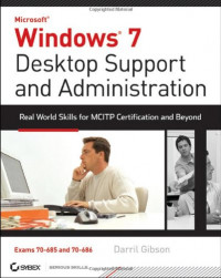 Windows 7 Desktop Support and Administration: Real World Skills for MCITP Certification and Beyond