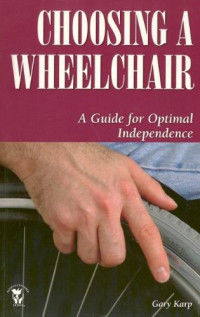 Choosing a Wheelchair: A Guide for Optimal Independence (Patient Centered Guides)