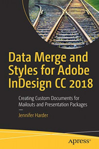 Data Merge and Styles for Adobe InDesign CC 2018: Creating Custom Documents for Mailouts and Presentation Packages