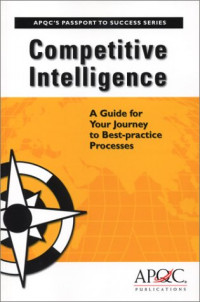 Competitive Intelligence: A Guide for Your Journey to Best-practice Processes