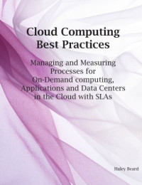 Cloud Computing Best Practices for Managing and Measuring Processes for On-demand Computing, Applications and Data Centers in the Cloud with SLAs