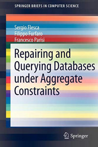 Repairing and Querying Databases under Aggregate Constraints (SpringerBriefs in Computer Science)