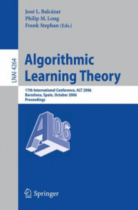 Algorithmic Learning Theory: 17th International Conference, ALT 2006, Barcelona, Spain, October 7-10, 2006, Proceedings