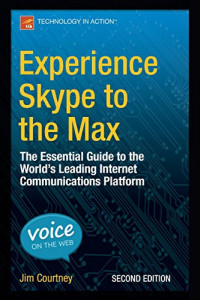 Experience Skype to the Max: The Essential Guide to the World's Leading Internet Communications Platform