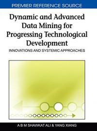 Dynamic and Advanced Data Mining for Progressing Technological Development: Innovations and Systemic Approaches