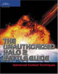 The Unauthorized Halo 2 Battle Guide: Advanced Combat Techniques