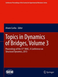 Topics in Dynamics of Bridges, Volume 3: Proceedings of the 31st IMAC, A Conference on Structural Dynamics, 2013