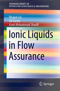 Ionic Liquids in Flow Assurance (SpringerBriefs in Petroleum Geoscience & Engineering)