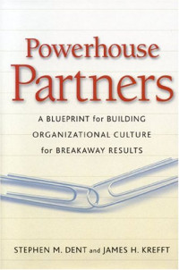 Powerhouse Partners : A Blueprint for Building Organizational Culture for Breakaway Results