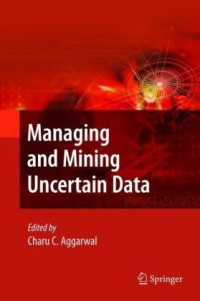 Managing and Mining Uncertain Data (Advances in Database Systems)