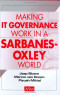 Making IT Governance Work in a Sarbanes-Oxley World