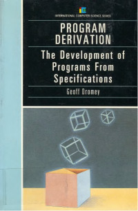 Program Derivation: The Development of Programs from Specifications (International Computer Science Series)