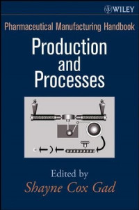 Pharmaceutical Manufacturing Handbook: Production and Processes (Pharmaceutical Development Series)