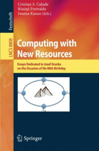 Computing with New Resources: Essays Dedicated to Jozef Gruska on the Occasion of His 80th Birthday (Lecture Notes in Computer Science)