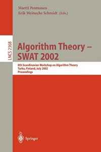 Algorithm Theory - SWAT 2002: 8th Scandinavian Workshop on Algorithm Theory, Turku, Finland, July 3-5, 2002 Proceedings (Lecture Notes in Computer Science)