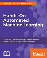 Hands-On Automated Machine Learning: A beginner's guide to building automated machine learning systems using AutoML and Python