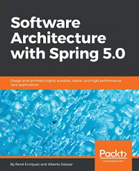 Software Architecture with Spring 5.0: Design and architect highly scalable, robust, and high-performance Java applications