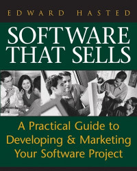 Software That Sells : A Practical Guide to Developing and Marketing Your Software Project