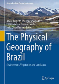 The Physical Geography of Brazil: Environment, Vegetation and Landscape (Geography of the Physical Environment)