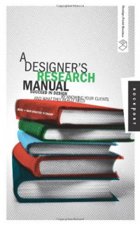 A Designer's Research Manual: Succeed in Design by Knowing Your Clients and What They Really Need (Design Field Guides)