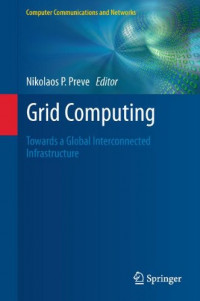 Grid Computing: Towards a Global Interconnected Infrastructure (Computer Communications and Networks)
