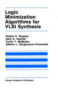 Logic Minimization Algorithms for VLSI Synthesis (The Springer International Series in Engineering and Computer Science)