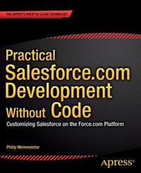 Practical Salesforce.com Development Without Code: Customizing Salesforce on the Force.com Platform
