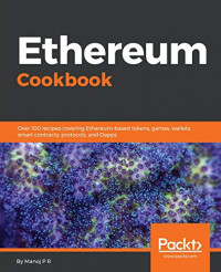 Ethereum Cookbook: Over 100 recipes covering Ethereum-based tokens, games, wallets, smart contracts, protocols, and Dapps