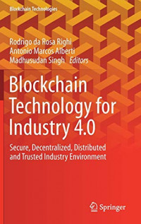 Blockchain Technology for Industry 4.0: Secure, Decentralized, Distributed and Trusted Industry Environment (Blockchain Technologies)