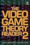 The Video Game Theory Reader 2
