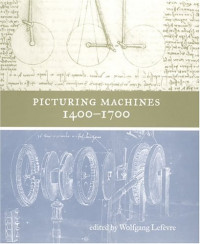 Picturing Machines 1400-1700 (Transformations: Studies in the History of Science and Technology)