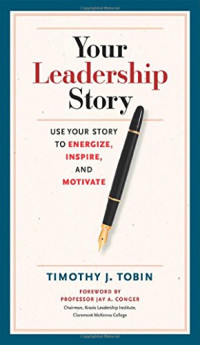 Your Leadership Story: Use Your Story to Energize, Inspire, and Motivate