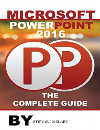 Microsoft Powerpoint 2016: The Complete Guide