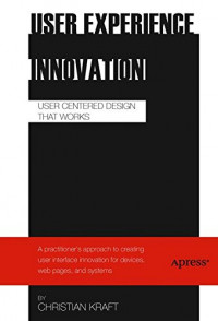 User Experience Innovation: User Centered Design that Works