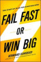 Fail Fast or Win Big: The Start-Up Plan for Starting Now