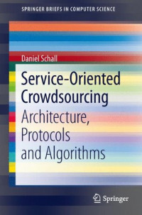 Service-Oriented Crowdsourcing: Architecture, Protocols and Algorithms (SpringerBriefs in Computer Science)