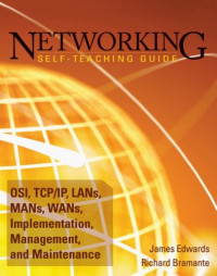 Networking Self-Teaching Guide: OSI, TCP/IP, LAN's, MAN's, WAN's, Implementation, Management, and Maintenance (Wiley Self Teaching Guides)