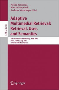 Adaptive Multimedia Retrieval: Retrieval, User, and Semantics: 5th International Workshop, AMR 2007
