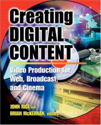 Creating Digital Content : Video Production for Web, Broadcast, and Cinema