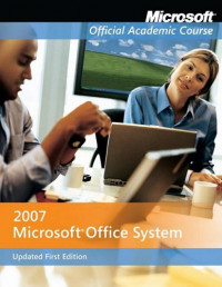 Microsoft Office 2007 (Microsoft Official Academic Course Series)
