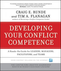 Developing Your Conflict Competence: A Hands-On Guide for Leaders, Managers, Facilitators, and Teams