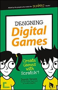 Designing Digital Games: Create Games with Scratch! (Dummies Junior)