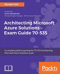 Architecting Microsoft Azure Solutions – Exam Guide 70-535: A complete guide to passing the 70-535 Architecting Microsoft Azure Solutions exam