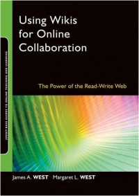 Using Wikis for Online Collaboration: The Power of the Read-Write Web (Online Teaching and Learning Series)