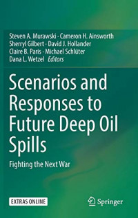 Scenarios and Responses to Future Deep Oil Spills: Fighting the Next War