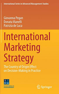 International Marketing Strategy: The Country of Origin Effect on Decision-Making in Practice (International Series in Advanced Management Studies)